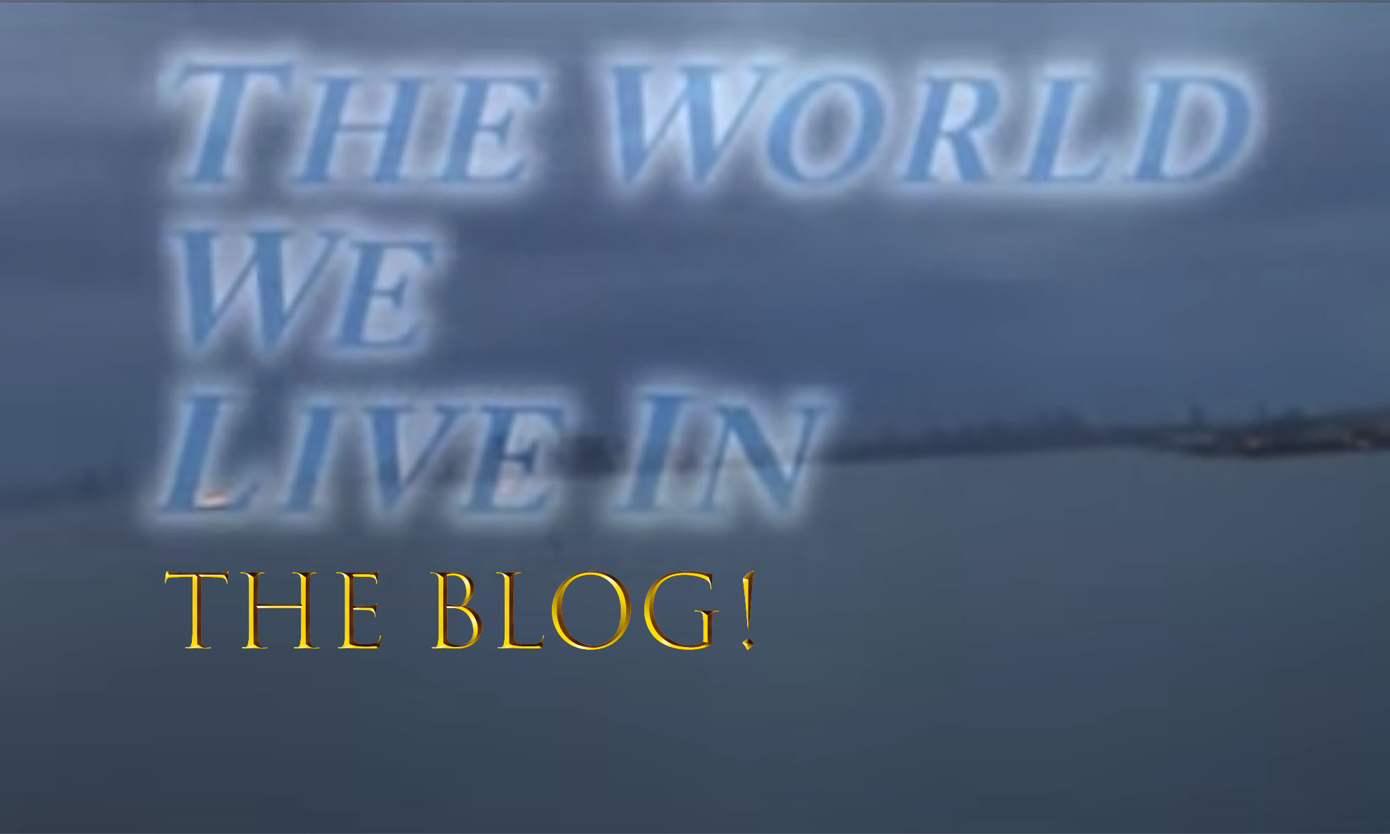 Welcome to the New The World We Live In Blog